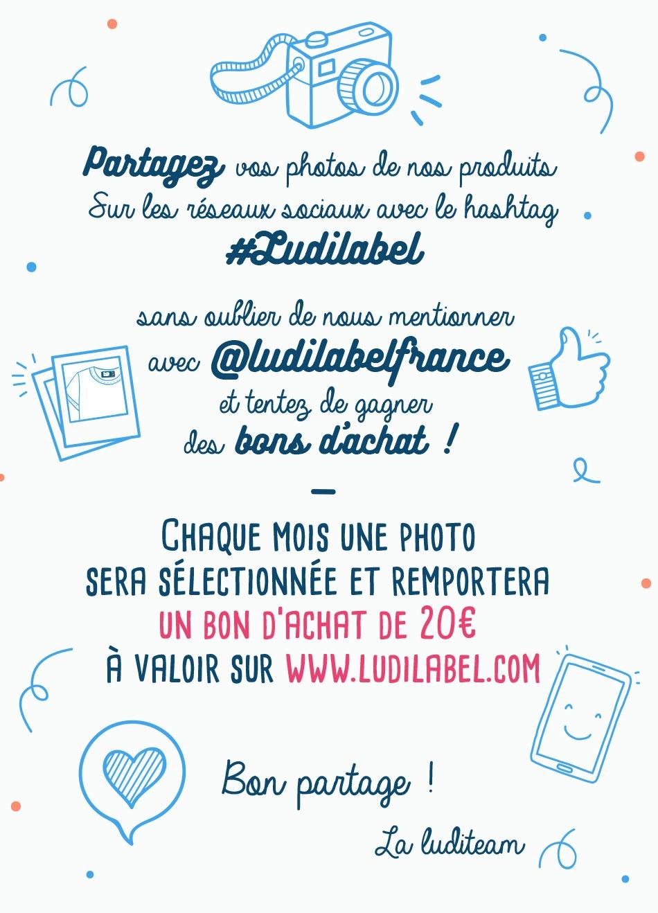 Partagez vos photos des produits Ludilabel sur les réseaux sociaux et tentez de remporter des bons d'achat de 20 euros à valoir sur www.ludilabel.fr